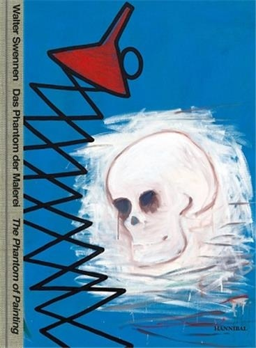Walter Swennen - Walter Swennen - The Phantom of Painting.