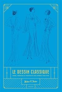 Le dessin classique - Mode, modèles et portraits des années 1920-1930.pdf