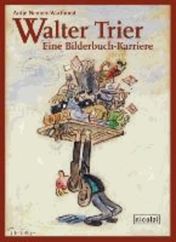 Walter Trier - Eine Bilderbuch-Karriere.