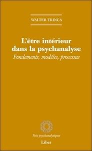 Walter Trinca - L'être intérieur dans la psychanalyse - Fondements, modèles, processus.