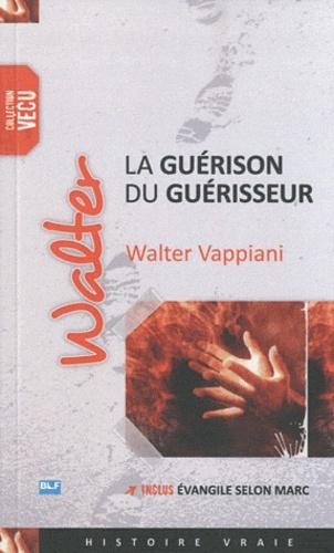 Walter Vappiani - La guérison du guérisseur.