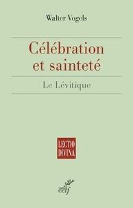Walter Vogels - Célébration et sainteté - Le Lévitique.