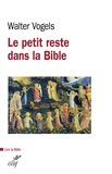 Walter Vogels - Le petit reste - Dans la Bible et de l'Eglise aujourd'hui.