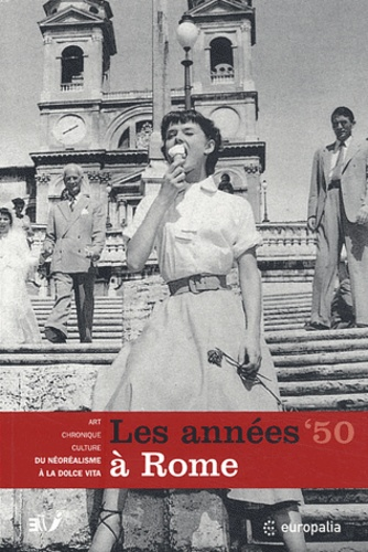 Walter Weltroni - Les années 50 à Rome - Art, chronique, culture : du néoréalisme à la Dolce Vita.