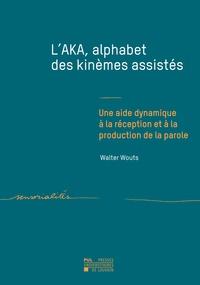 Walter Wouts - L'AKA, alphabet des kinèmes assistés - Une aide dynamique à la réception et à la production de la parole.