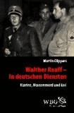 Walther Rauff - In deutschen Diensten - Vom Naziverbrecher zum BND-Spion.