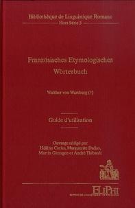 Walther von Wartburg et Hélène Carles - Französisches Etymologisches Wörterbuch - Eine darstellung des galloromanischen sprachschatzes - Guide d'utilisation.