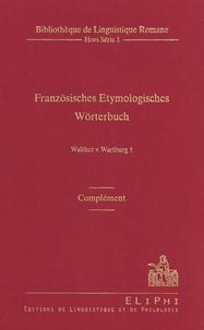 Walther von Wartburg - Französisches Etymologisches Wörterbuch - Complément.