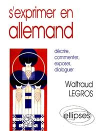 Waltraud Legros - S'exprimer en allemand - Le guide du commentaire.