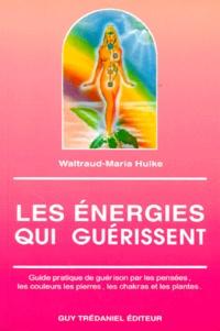 Waltraud-Maria Hulke - LES ENERGIES QUI GUERISSENT. - Guide pratique de guérison par les pensées, les couleurs, les pierres, les chakras et les plantes.