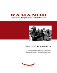 Wamg Boganda et Benjamin Busignies-Boganda - Ramandji : ceux d'ici, République centrafricaine.