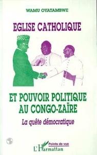 Wamu Oyatambwe - Église catholique et pouvoir politique au Congo-Zaïre - La quête démocratique.