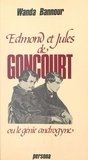 Wanda Bannour - Edmond et Jules de Goncourt ou Le génie androgyne.