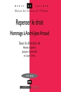 Wanda Capeller et Jacques Commaille - Repenser le droit - Hommage à André-Jean Arnaud.
