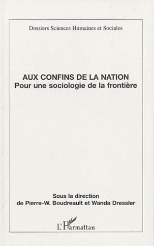 Wanda Dressler et Pierre-Wilfrid Boudreault - Aux confins de la nation - Pour une sociologie de la frontière.