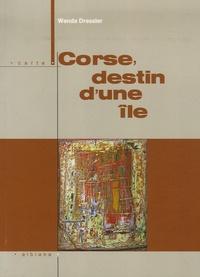 Wanda Dressler - Corse, le destin d'une île.