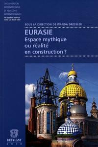 Wanda Dressler - Eurasie - Espace mythique ou réalité en construction ?.
