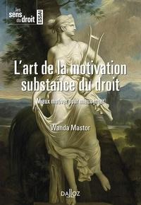 Wanda Mastor - L'art de la motivation. Substance du droit - Mieux motiver pour mieux juger.