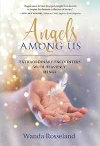 Wanda Rosseland - Angels Among Us - Extraordinary Encounters with Heavenly Beings.