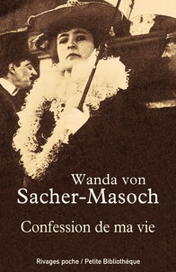 Wanda von Sacher-Masoch - Confession de ma vie.