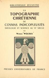 Wanda Wolska et Paul Lemerle - La topographie chrétienne de Cosmas Indicopleustès - Théologie et science au VIe siècle.