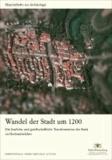 Wandel der Stadt um 1200 - Die bauliche und gesellschaftliche Transformation der Stadt im Hochmittelalter.