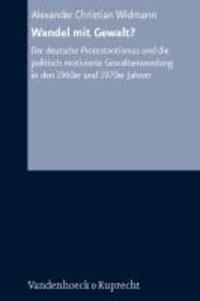 Wandel mit Gewalt? - Der deutsche Protestantismus und die politisch motivierte Gewaltanwendung in den 1960er und 1970er Jahren.