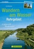 Wandern am Wasser Ruhrgebiet - 35 genussvolle Wanderungen.