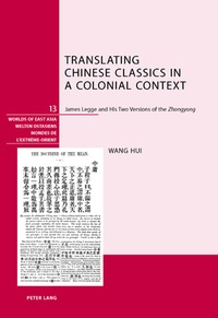 """Wang Hui - Translating Chinese Classics in a Colonial Context - James Legge and His Two Versions of the Zhongyong""""."""