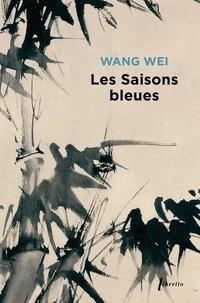 Wang Wei - Les saisons bleues - L'oeuvre de Wang Wei poète et peintre.