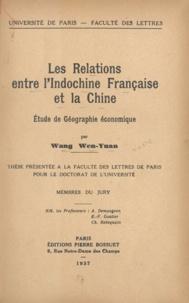 Wang Wen-Yuan - Les relations entre l'Indochine française et la Chine - Étude de géographie économique. Thèse présentée à la Faculté des lettres de Paris pour le Doctorat de l'Université.