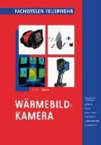 Wärmebildkamera - Physikalische Grundlagen - Sensoren - Geräte - Anwendungen - Brandeinsatz - Gefahrguteinsatz - Einsatzgrenzen.