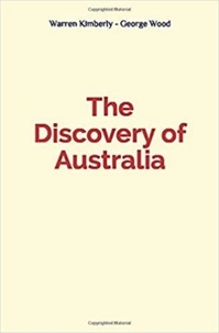 Warren B. Kimberly et George A. Wood - The Discovery of Australia.