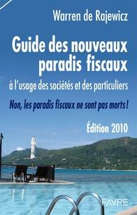 Warren de Rajewicz - Guide des nouveaux paradis fiscaux 2010 - A l'usage des sociétés et des particuliers. Non, les paradis fiscaux ne sont pas morts !.