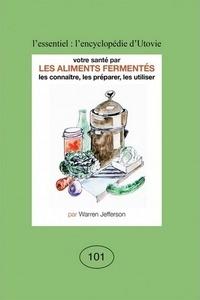 Warren Jefferson - Votre santé par les aliments fermentés - Les connaître, les préparer, les utiliser.