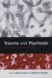 Warren Larkin et Anthony-P Morrison - Trauma and Psychosis - New Directions for Theory and Therapy.