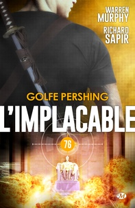 Warren Murphy et Richard Sapir - Golfe Pershing - L'Implacable, T76.