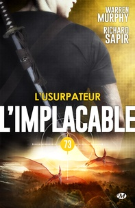 Warren Murphy et Richard Sapir - L'Usurpateur - L'Implacable, T73.