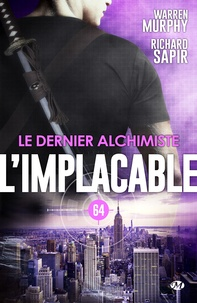 Warren Murphy et Richard Sapir - Le Dernier Alchimiste - L'Implacable, T64.
