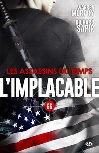 Warren Murphy et Richard Sapir - Les Assassins du Temps - L'Implacable, T66.