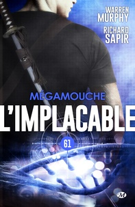 Warren Murphy et Richard Sapir - Mégamouche - L'Implacable, T61.