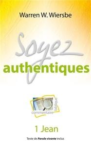 Warren W. Wiersbe - Soyez authentiques - 1 Jean.