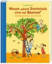 Warum wächst Schokolade nicht auf Bäumen? - Vorlesegeschichten rund ums Essen.