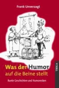 Was der Humor auf die Beine stellt - Bunte Geschichten und Humoresken.