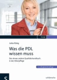 Was die PDL wissen muss - Das etwas andere Qualitätshandbuch in der Altenpflege.