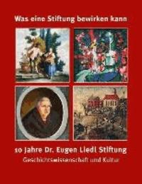 Was eine Stiftung bewirken kann - 10 Jahre Dr. Eugen Liedl Stiftung.