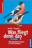Was fliegt denn da? - Alle Vogelarten Europas in über 1700 Farbbildern.