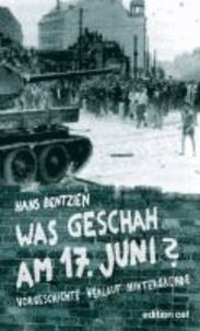 Was geschah am 17. Juni? - Vorgeschichte, Verlauf, Hintergründe.