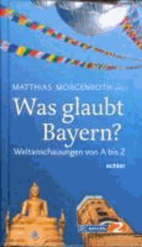 Was glaubt Bayern? - Weltanschauungen von A bis Z.