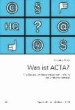 Was ist ACTA? - Eine Diskurs- und Medienanalyse zum Ursprung des Urheberrechtsstreits.